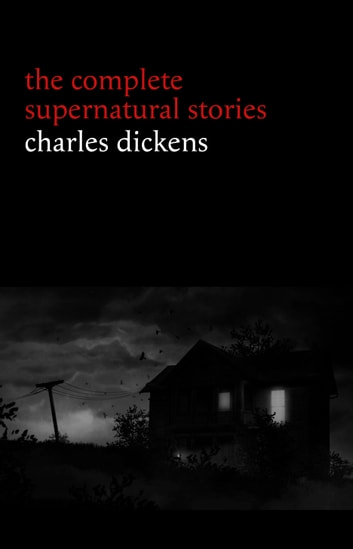 Charles Dickens: The Complete Supernatural Stories (20+ tales of ghosts and mystery: The Signal-Man, A Christmas Carol, The Chimes, To Be Read at Dusk, The Hanged Man's Bride...) (Halloween Stories) ebook by Charles Dickens