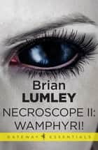 Necroscope II: Wamphyri! ebook by Brian Lumley