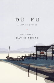 Du Fu - A Life in Poetry ebook by Fu Du,David Young