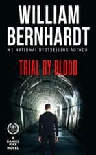 Trial by Blood - Daniel Pike Legal Thriller Series, #3 ebook by WILLIAM BERNHARDT