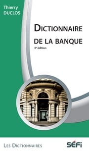 DICTIONNAIRE DE LA BANQUE 6e ed ebook by Kobo.Web.Store.Products.Fields.ContributorFieldViewModel