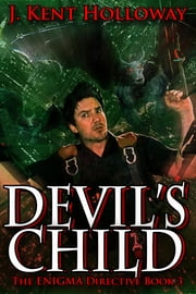 Devil's Child (The ENIGMA Directive Book 3) ebook by J. Kent Holloway