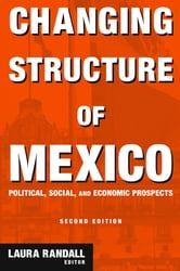 Changing Structure of Mexico - Political, Social and Economic Prospects ebook by Laura Randall