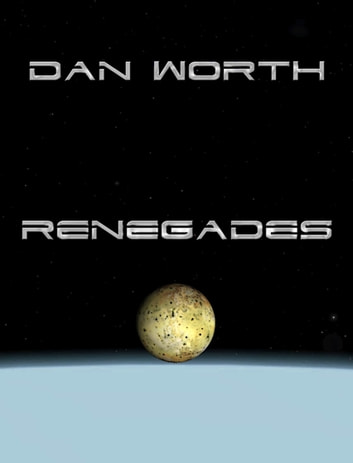 Renegades (Book Two of the Progenitor Trilogy) ebook by Dan Worth