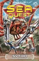 Sea Quest: Sythid the Spider Crab - Book 17 ebook by Adam Blade