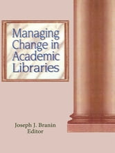 Managing Change in Academic Libraries ebook by Joseph Branin