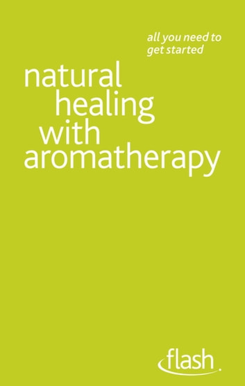 Natural Healing with Aromatherapy: Flash ebook by Denise Whichello Brown