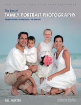 The Best of Family Portrait Photography - Professional Techniques and Images ebook by Bill Hurter