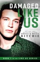 Damaged Like Us ebook by Krista Ritchie, Becca Ritchie