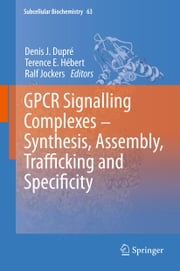 GPCR Signalling Complexes – Synthesis, Assembly, Trafficking and Specificity ebook by Denis J. Dupré,Terence E. Hébert,Ralf Jockers
