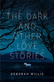 The Dark and Other Love Stories ebook by Deborah Willis