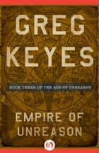Empire of Unreason ebook by Greg Keyes