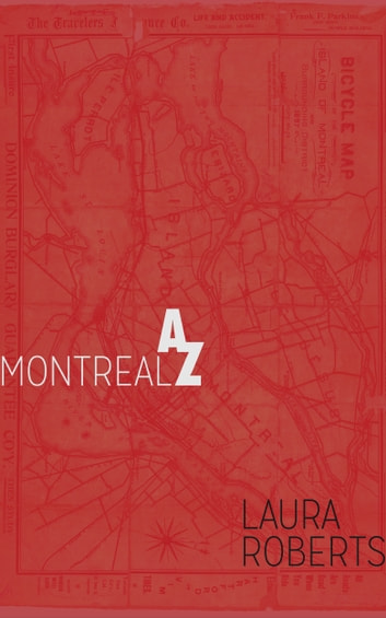 Montreal from A to Z: An Alphabetical Guide ebook by Laura Roberts