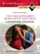 The Millionaire's Rebellious Mistress ebook by Catherine George