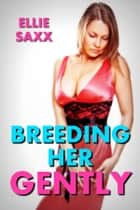 Breeding Her Gently ebook by Ellie Saxx