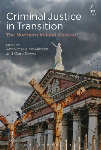 Criminal Justice in Transition - The Northern Ireland Context ebook by