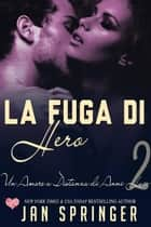 Un Amore a Distanza di Anni Luce - La Fuga di Hero ebook by Jan Springer