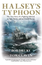 Halsey's Typhoon - The True Story of a Fighting Admiral, an Epic Storm, and an Untold Rescue ebook by Bob Drury,Tom Clavin