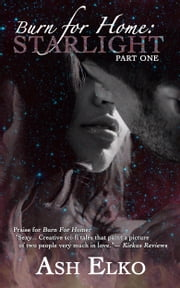 Burn for Home (Part One) : Starlight ebook by Ash Elko