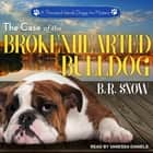 The Case of the Brokenhearted Bulldog Hörbuch by B.R. Snow, Vanessa Daniels