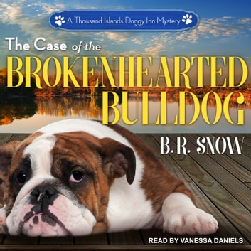 The Case of the Brokenhearted Bulldog audiobook by B.R. Snow