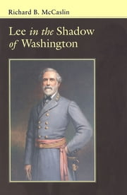 Lee In the Shadow of Washington ebook by Richard B. McCaslin