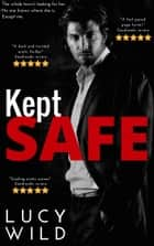 Kept Safe ebook by Lucy Wild