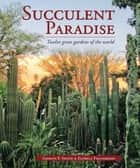 Succulent Paradise – Twelve great gardens of the world ebook by Gideon F Smith,Estrela Figueiredo
