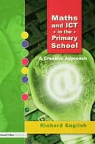 Maths and ICT in the Primary School - A Creative Approach ebook by Richard English