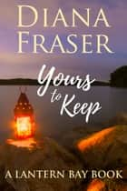 Yours to Keep - A heartwarming romance ebook by Diana Fraser
