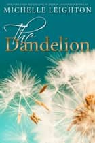 The Dandelion ebook by Michelle Leighton