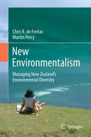 New Environmentalism - Managing New Zealand's Environmental Diversity ebook by Martin Perry,Chris de Freitas