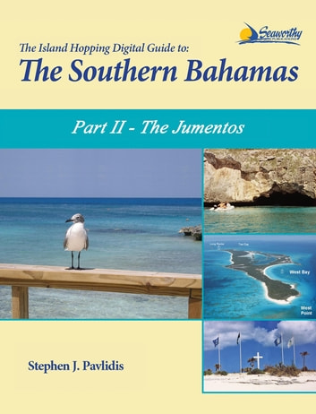 The Island Hopping Digital Guide To The Southern Bahamas - Part II - The Jumentos - Including Ragged Island ebook by Stephen J Pavlidis