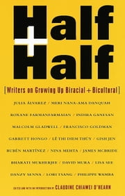 Half and Half - Writers on Growing Up Biracial and Bicultural ebook by Claudine C. O'Hearn