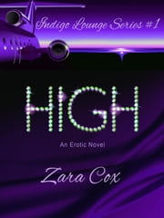High - The Indigo Lounge Series, #1 ebook by Zara Cox
