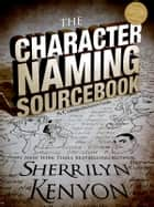 The Character Naming Sourcebook eBook by Sherrilyn Kenyon