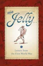 Dear Jelly: Family Letters from the First World War eBook by Sarah Ridley