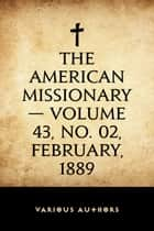 The American Missionary — Volume 43, No. 02, February, 1889 ebook by Various Authors