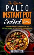 The Effective Paleo Instant Pot Coobook for 2 ebook by Chef Effect
