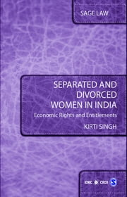 Separated and Divorced Women in India - Economic Rights and Entitlements ebook by Kirti Singh