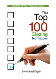 The Top 100 Closing Techniques ebook by Michael Dryall
