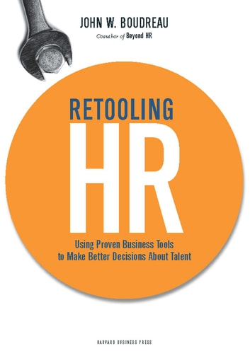 Retooling hr ebook by john w boudreau 9781422185704 rakuten kobo retooling hr using proven business tools to make better decisions about talent ebook by john fandeluxe Images