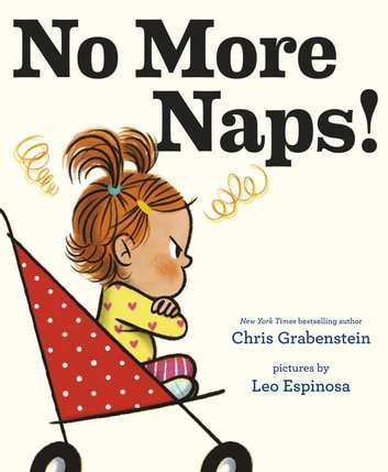 No More Naps! - A Story for When You're Wide-Awake and Definitely NOT Tired eBook by Chris Grabenstein
