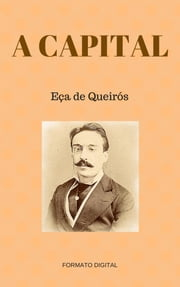 A Capital - CENAS PORTUGUESAS ebook by Eça de Queirós