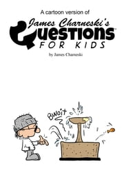 A Cartoon Version Of James Charneski's Questions For Kids ebook by James Charneski