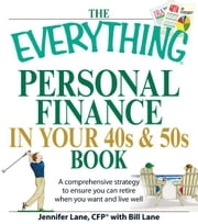 The Everything Personal Finance in Your 40s and 50s Book: A comprehensive strategy to ensure you can retire when you want and live well ebook by Jennifer Lane,Bill Lane