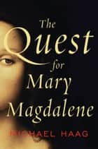 The Quest for Mary Magdalene ebook by Michael Haag