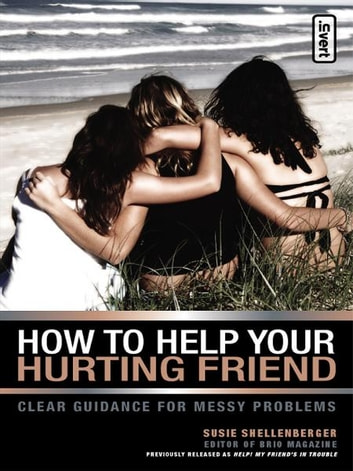 How to Help Your Hurting Friend ebook by Susie Shellenberger