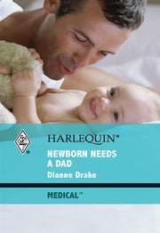 Newborn Needs a Dad ebook by Dianne Drake