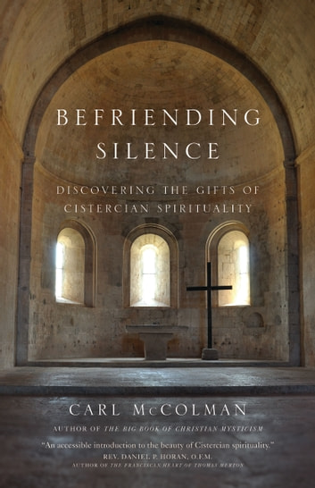 Befriending Silence - Discovering the Gifts of Cistercian Spirituality ebook by Carl McColman